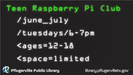 Teen Raspberry Pi Club Tuesdays 6-7 pm